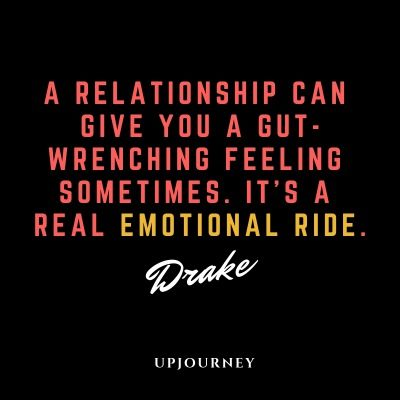 A relationship can give you a gut-wrenching feeling sometimes. It's a real emotional ride - Drake. #quotes #love #relationship #feeling #emotional #ride
