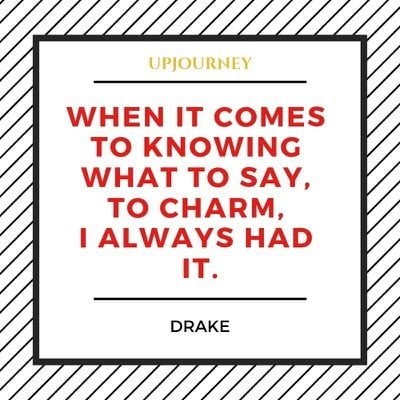 When it comes to knowing what to say, to charm, I always had it - Drake. #quotes #self #confidence #charm