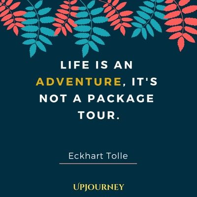 Life is an adventure, it's not a package tour - Eckhart Tolle. #quotes #life #adventure
