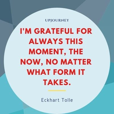 I'm grateful for always this moment, the now, no matter what form it takes - Eckhart Tolle. #quotes #now #grateful #moment