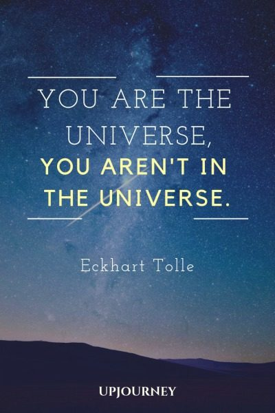 You are the universe, you aren't in the universe - Eckhart Tolle. #quotes #self #love #universe