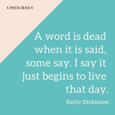 A word is dead when it is said, some say. I say it just begins to live that day - Emily Dickinson. #quotes #poetry #word #dead