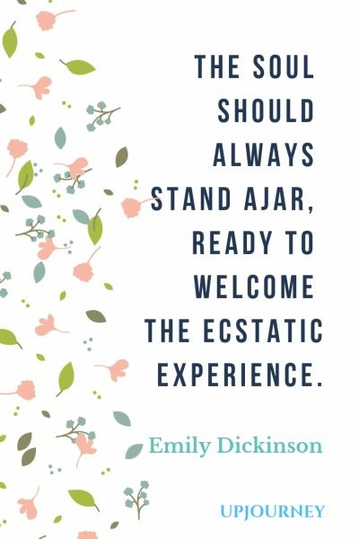 The soul should always stand ajar, ready to welcome the ecstatic experience - Emily Dickinson. #quotes #soul #ecstatic #experience