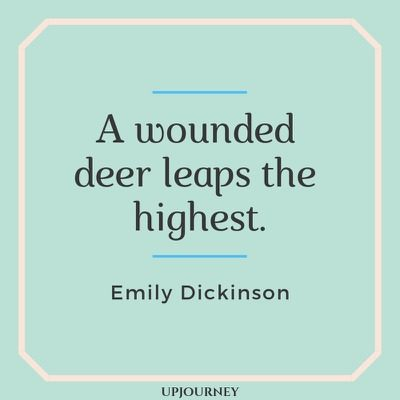 A wounded deer leaps the highest - Emily Dickinson. #quotes #wounded #leaps #highest