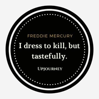 I dress to kill, but tastefully - Freddie Mercury. #quotes #life #dress #kill #tastefully