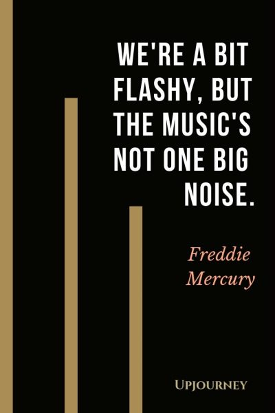 We're a bit flashy, but the music's not one big noise - Freddie Mercury. #quotes #music #not #big #noise
