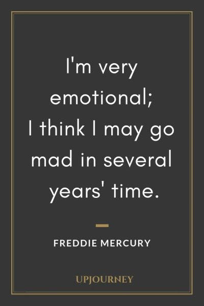 I'm very emotional; I think I may go mad in several years' time - Freddie Mercury. #quotes #emotional