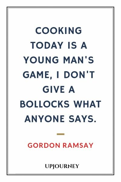 Cooking today is a young man's game, I don't give a bollocks what anyone says - Gordon Ramsay. #quotes #cooking #young #man #game