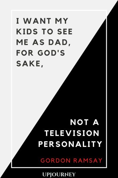 I want my kids to see me as Dad, for God's sake, not a television personality - Gordon Ramsay. #quotes #family #kids #see #television #personality