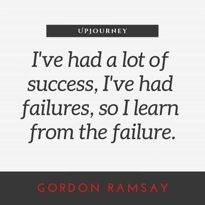 I've had a lot of success, I've had failures, so I learn from the failure - Gordon Ramsay. #quotes #success #failures #learn