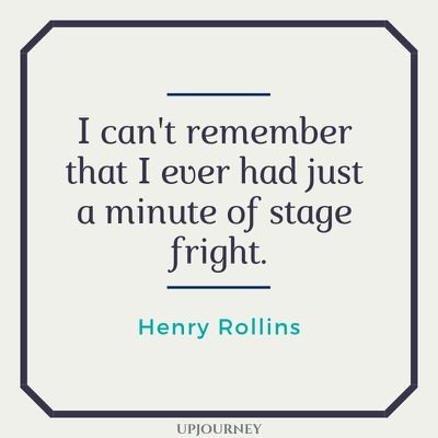 I can't remember that I ever had just a minute of stage fright - Henry Rollins. #quotes #music #stage #fright
