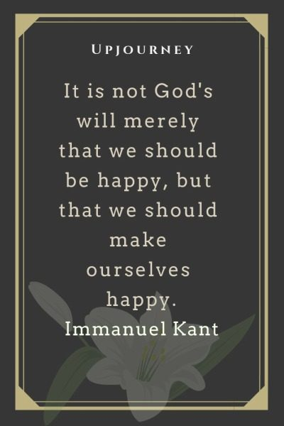 It is not God's will merely that we should be happy, but that we should make ourselves happy - Immanuel Kant. #quotes #god #make #ourselves #happy