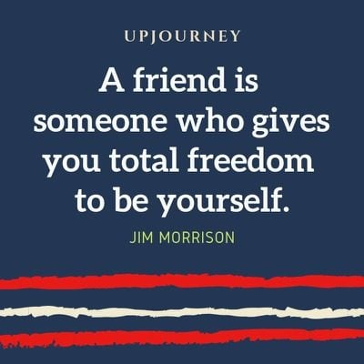 A friend is someone who gives you total freedom to be yourself - Jim Morrison. #quotes #friendship #freedom #yourself
