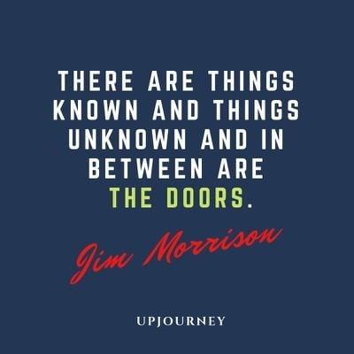There are things known and things unknown and in between are the doors - Jim Morrison. #quotes #life #unknown #known #things #doors