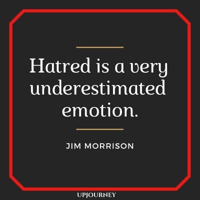 Hatred is a very underestimated emotion - Jim Morrison. #quotes #hatred #underestimated #emotion
