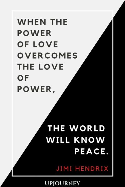 When the power of love overcomes the love of power the world will know peace - Jimi Hendrix. #quotes #love #power #world #peace