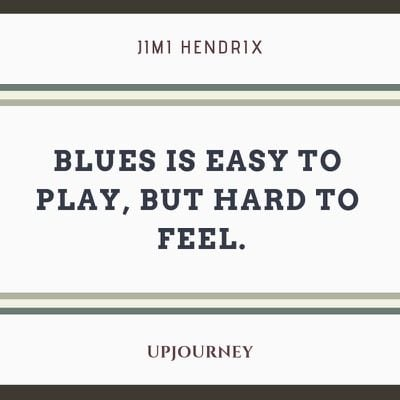 Blues is easy to play, but hard to feel - Jimi Hendrix. #quotes #music #blues #easy #play #hard #feel