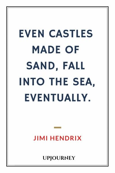 Even Castles made of sand, fall into the sea, eventually - Jimi Hendrix. #quotes #castle #sand #fall #sea