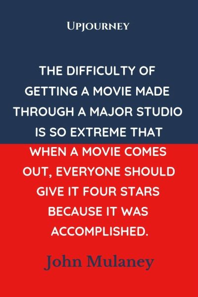 The difficulty of getting a movie made through a major studio is so extreme that when a movie comes out, everyone should give it four stars because it was accomplished - John Mulaney. #quotes #movie #four #stars #accomplished