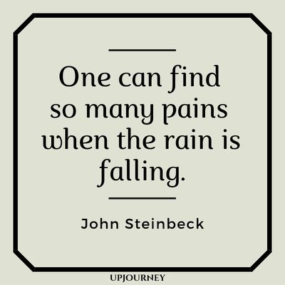 One can find so many pains when the rain is falling - John Steinbeck. #quotes #pains #rain #falling