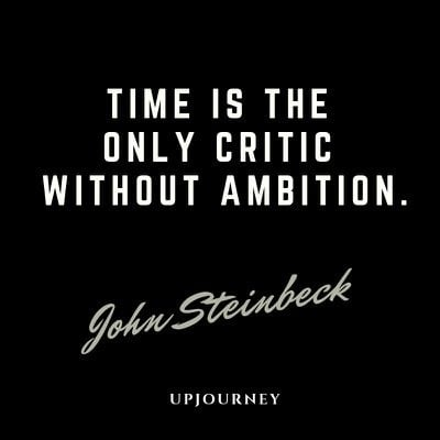 Time is the only critic without ambition - John Steinbeck. #quotes #writing #time #critic