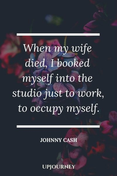 When my wife died, I booked myself into the studio just to work, to occupy myself - Johnny Cash. #quotes #love #wife #studio