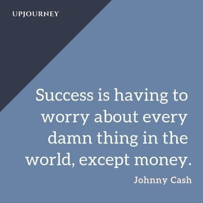 Success is having to worry about every damn thing in the world, except money - Johnny Cash. #quotes #success #worry #money
