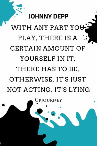 With any part you play, there is a certain amount of yourself in it. There has to be, otherwise, it's just not acting. It's lying - Johnny Depp. #quotes #acting #amount #yourself #lying