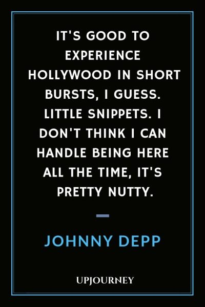 It's good to experience Hollywood in short bursts, I guess. Little snippets. I don't think I can handle being here all the time, it's pretty nutty - Johnny Depp. #quotes #acting #experience #hollywood