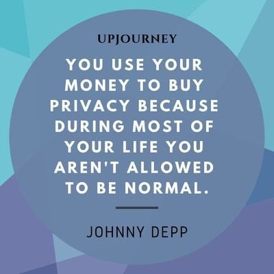 You use your money to buy privacy because during most of your life you aren't allowed to be normal - Johnny Depp. #quotes #life #money #privacy #normal