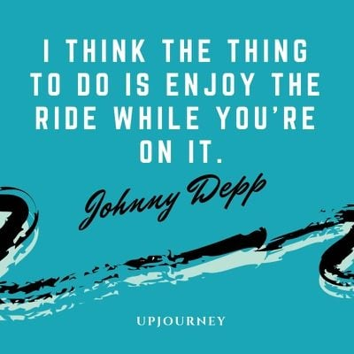 I think the thing to do is enjoy the ride while you're on it - Johnny Depp. #quotes #love #enjoy #ride