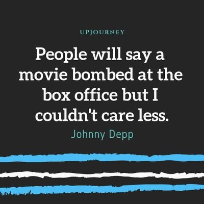 People will say a movie bombed at the box office but I couldn't care less - Johnny Depp. #quotes #movie #box #office