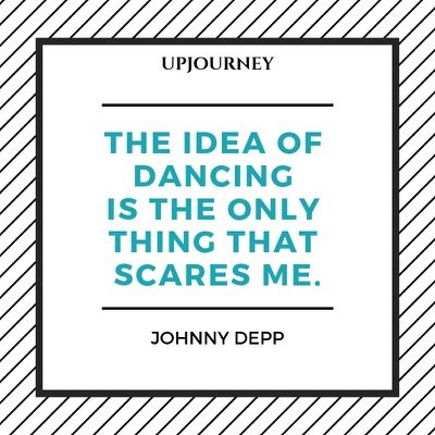 The idea of dancing is the only thing that scares me - Johnny Depp. #quotes #dancing #scares