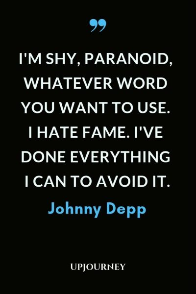 I'm shy, paranoid, whatever word you want to use. I hate fame. I've done everything I can to avoid it - Johnny Depp. #quotes #hate #fame