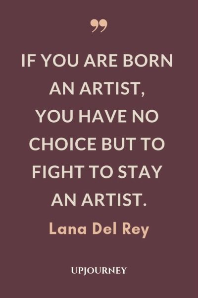 If you are born an artist, you have no choice but to fight to stay an artist - Lana Del Rey. #quotes #music #born #artist #fight