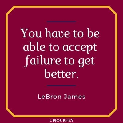 You have to be able to accept failure to get better - LeBron James. #quotes #greatness #failure #better