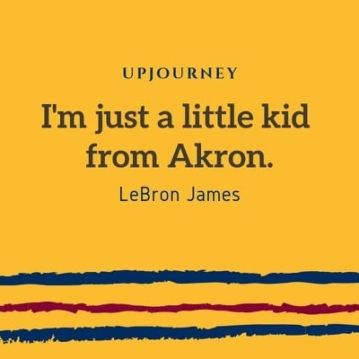 I'm just a little kid from Akron - LeBron James. #quotes #kid #akron