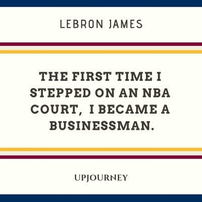 The first time I stepped on an NBA court, I became a businessman - LeBron James. #quotes #NBA #businessman