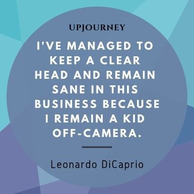 I've managed to keep a clear head and remain sane in this business because I remain a kid off-camera - Leonardo DiCaprio. #quotes #acting #kid #off #camera