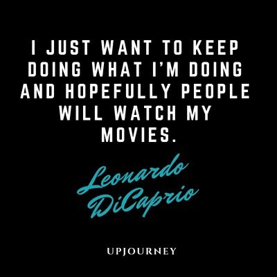 I just want to keep doing what I'm doing and hopefully people will watch my movies - Leonardo DiCaprio. #quotes #acting #people #watch #movies