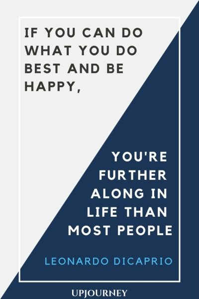If you can do what you do best and be happy, you're further along in life than most people - Leonardo DiCaprio. #quotes #life #do #best #happy