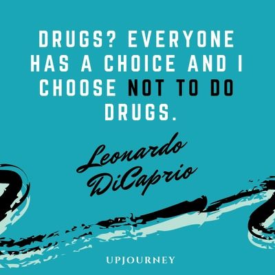 Drugs? Everyone has a choice and I choose not to do drugs - Leonardo DiCaprio. #quotes #not #do #drugs
