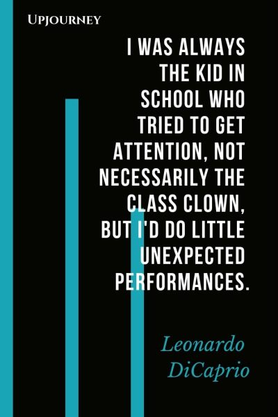 I was always the kid in school who tried to get attention, not necessarily the class clown, but I'd do little unexpected performances - Leonardo DiCaprio. #quotes #attention #unexpected #performances