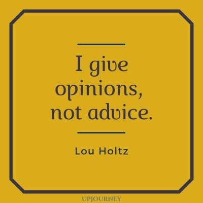 I give opinions, not advice - Lou Holtz. #quotes #coaching #opinions #advice