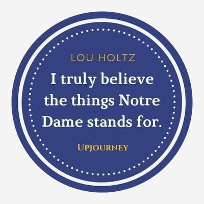 I truly believe the things Notre Dame stands for - Lou Holtz. #quotes #notre #dame #stands #for