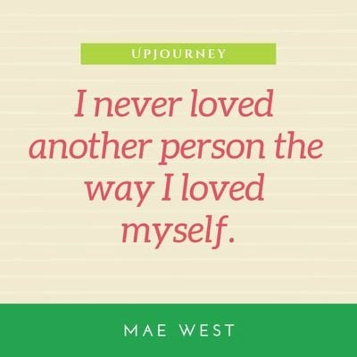 I never loved another person the way I loved myself - Mae West. #quotes #love #myself
