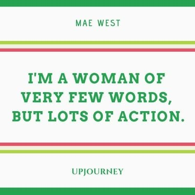 I'm a woman of very few words, but lots of action - Mae West. #quotes #few #words #more #actions