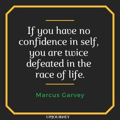 If you have no confidence in self, you are twice defeated in the race of life - Marcus Garvey. #quotes #confidence #defeated #race #life