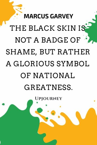 The Black skin is not a badge of shame, but rather a glorious symbol of national greatness - Marcus Garvey. #quotes #race #symbol #national #greatness