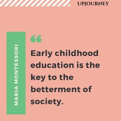 Early childhood education is the key to the betterment of society - Maria Montessori. #quotes #education #early #betterment #society
